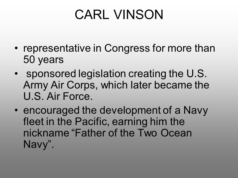 CARL VINSON representative in Congress for more than 50 years sponsored legislation creating the U.S. Army Air Corps, which later became the U.S. Air
