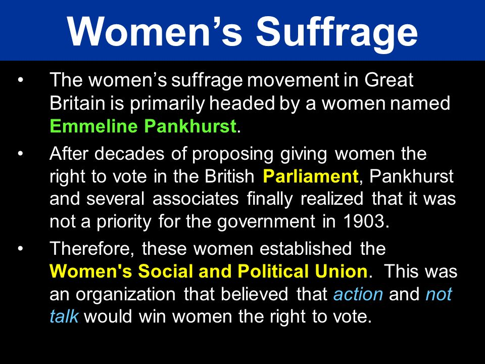 The womens suffrage movement in Great Britain is primarily headed by a women named Emmeline Pankhurst. After decades of proposing giving women the rig