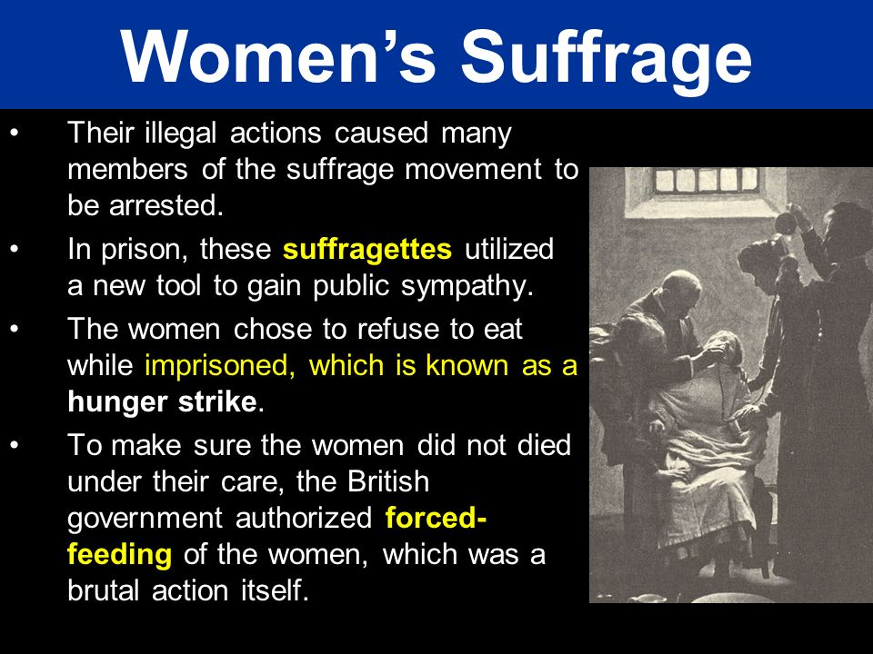 Their illegal actions caused many members of the suffrage movement to be arrested. In prison, these suffragettes utilized a new tool to gain public sy