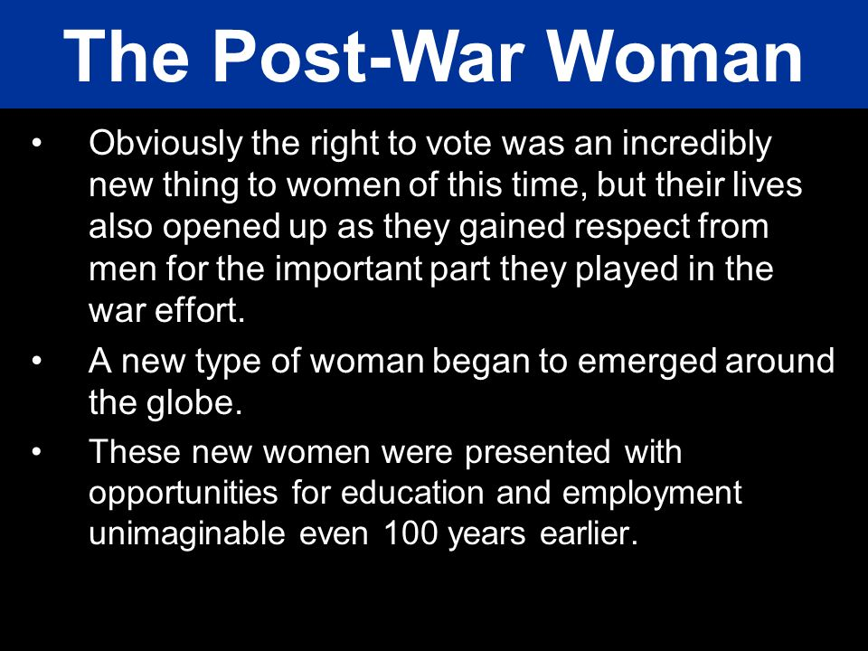 Obviously the right to vote was an incredibly new thing to women of this time, but their lives also opened up as they gained respect from men for the