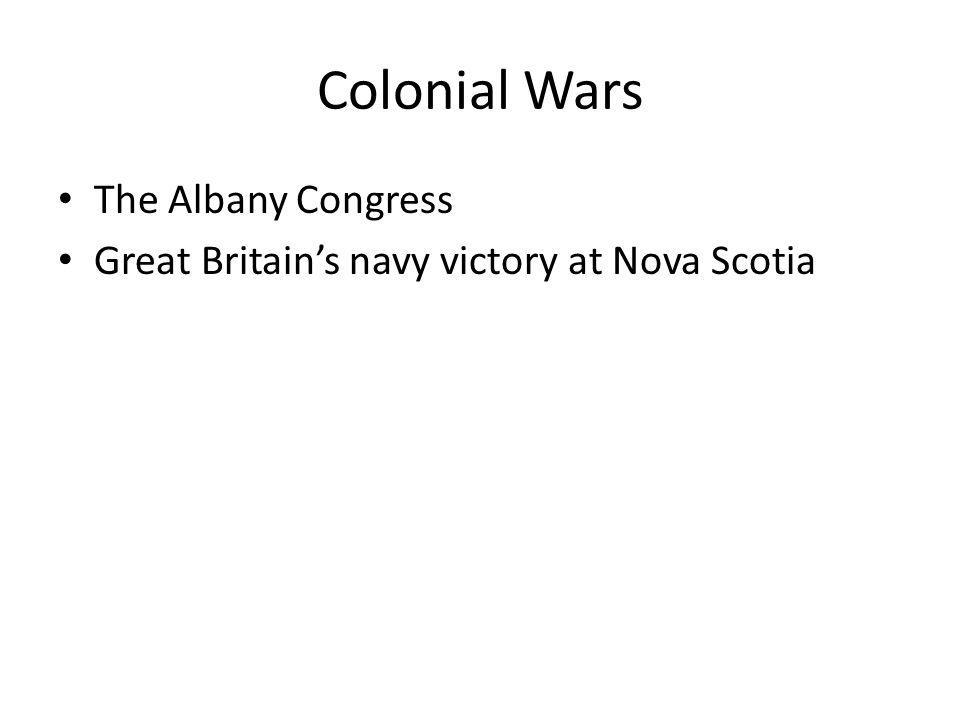 Colonial Wars The Albany Congress Great Britains navy victory at Nova Scotia