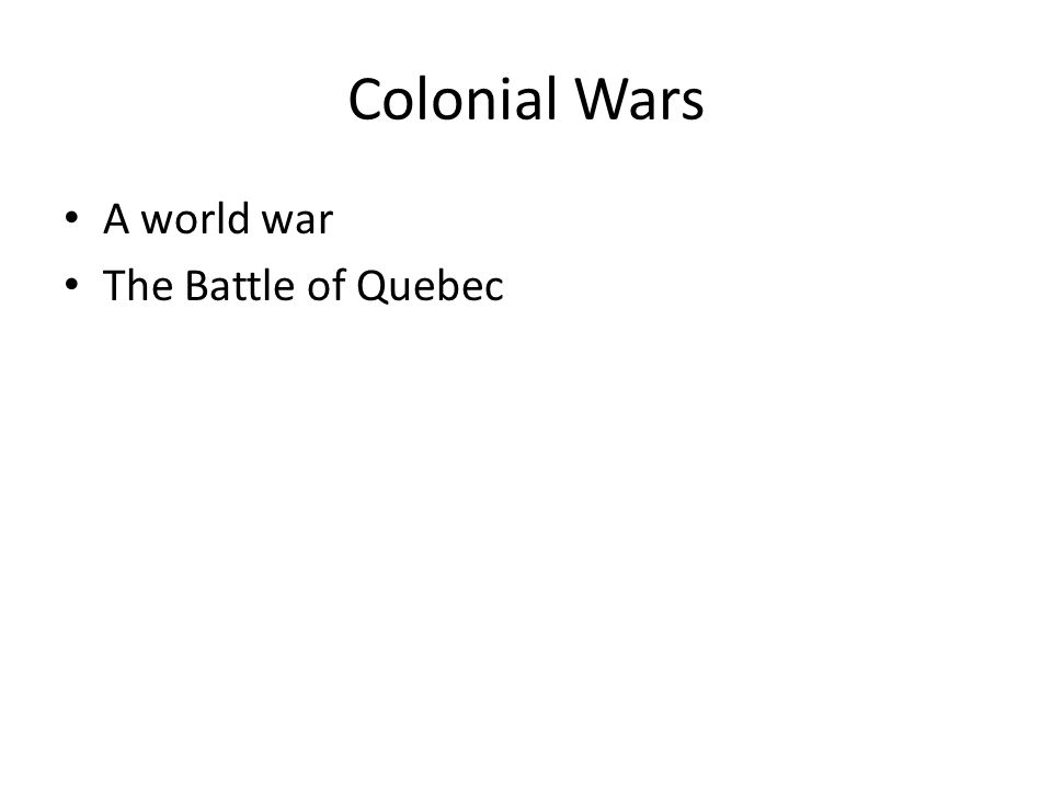Colonial Wars A world war The Battle of Quebec