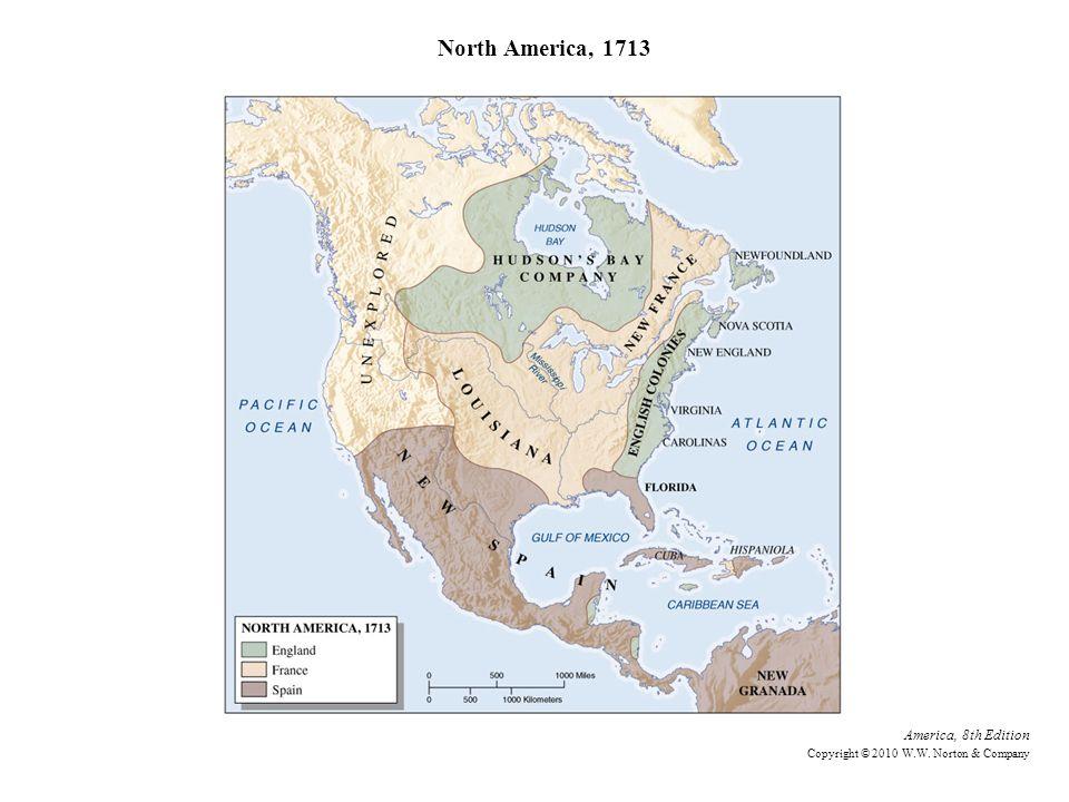 North America, 1713 America, 8th Edition Copyright © 2010 W.W. Norton & Company