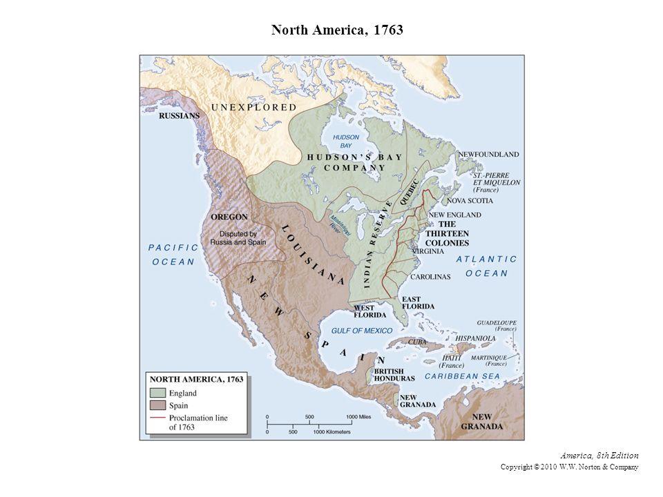 North America, 1763 America, 8th Edition Copyright © 2010 W.W. Norton & Company