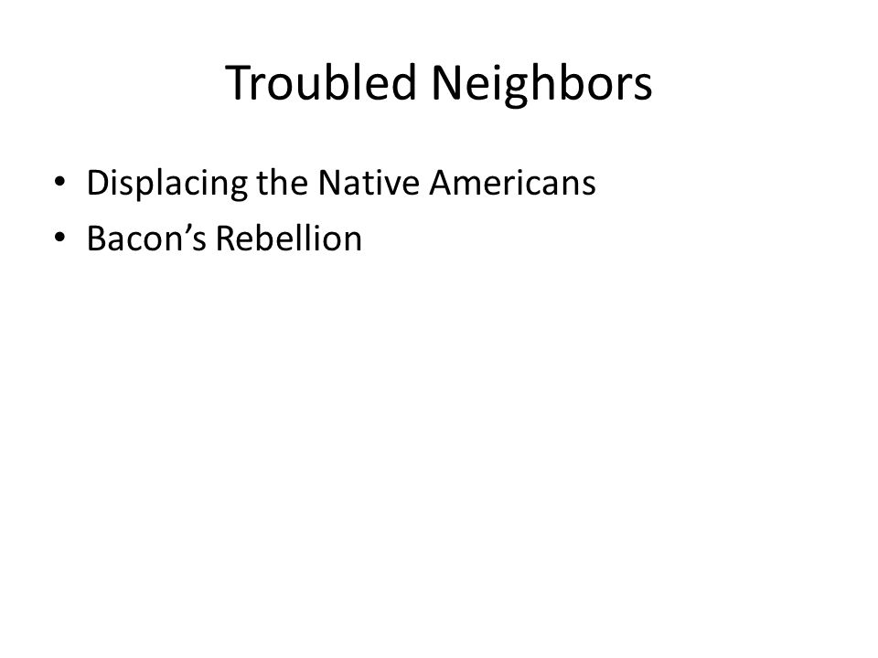 Troubled Neighbors Displacing the Native Americans Bacons Rebellion