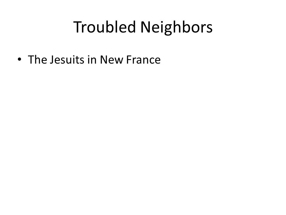 Troubled Neighbors The Jesuits in New France
