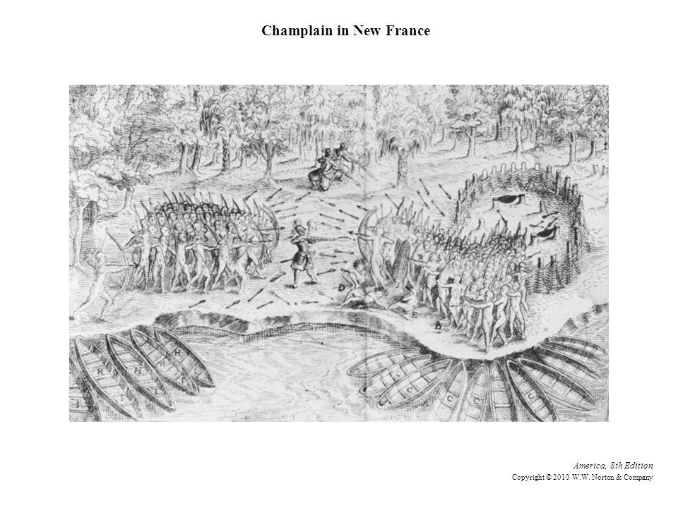 America, 8th Edition Copyright © 2010 W.W. Norton & Company Champlain in New France