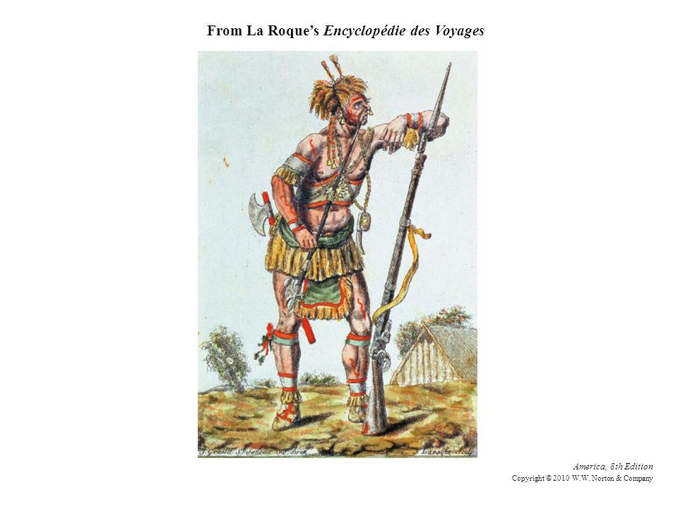 America, 8th Edition Copyright © 2010 W.W. Norton & Company From La Roques Encyclopédie des Voyages