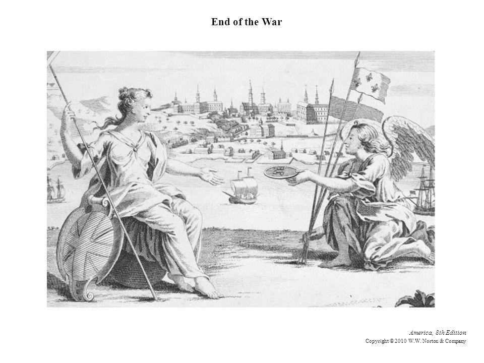 America, 8th Edition Copyright © 2010 W.W. Norton & Company End of the War