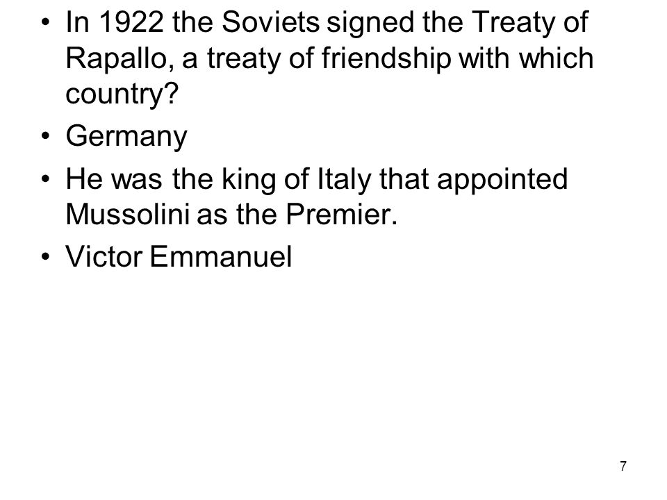 7 In 1922 the Soviets signed the Treaty of Rapallo, a treaty of friendship with which country.