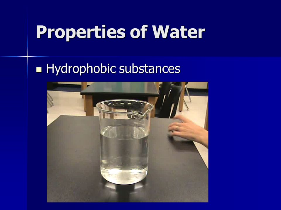 Properties of Water Hydrophobic substances Hydrophobic substances