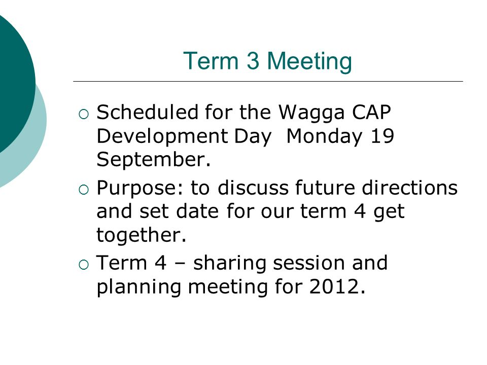 Term 3 Meeting Scheduled for the Wagga CAP Development Day Monday 19 September. Purpose: to discuss future directions and set date for our term 4 get