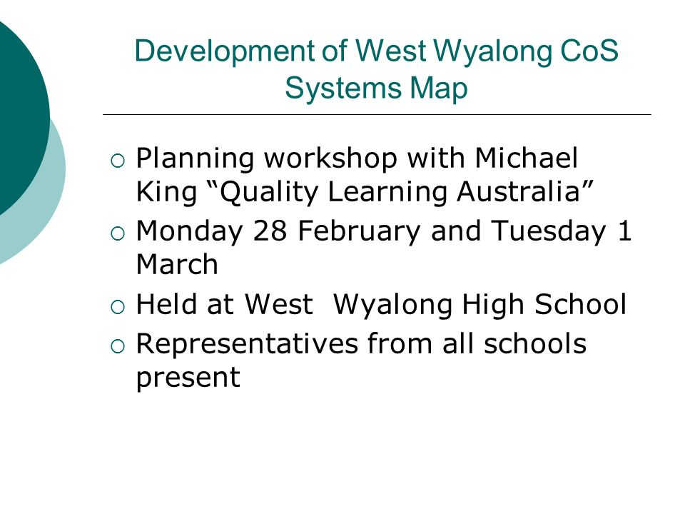 Development of West Wyalong CoS Systems Map Planning workshop with Michael King Quality Learning Australia Monday 28 February and Tuesday 1 March Held