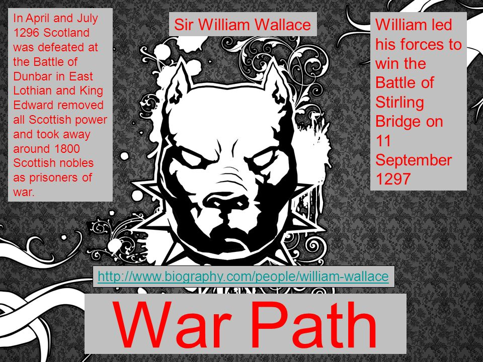 War Path In April and July 1296 Scotland was defeated at the Battle of Dunbar in East Lothian and King Edward removed all Scottish power and took away around 1800 Scottish nobles as prisoners of war.