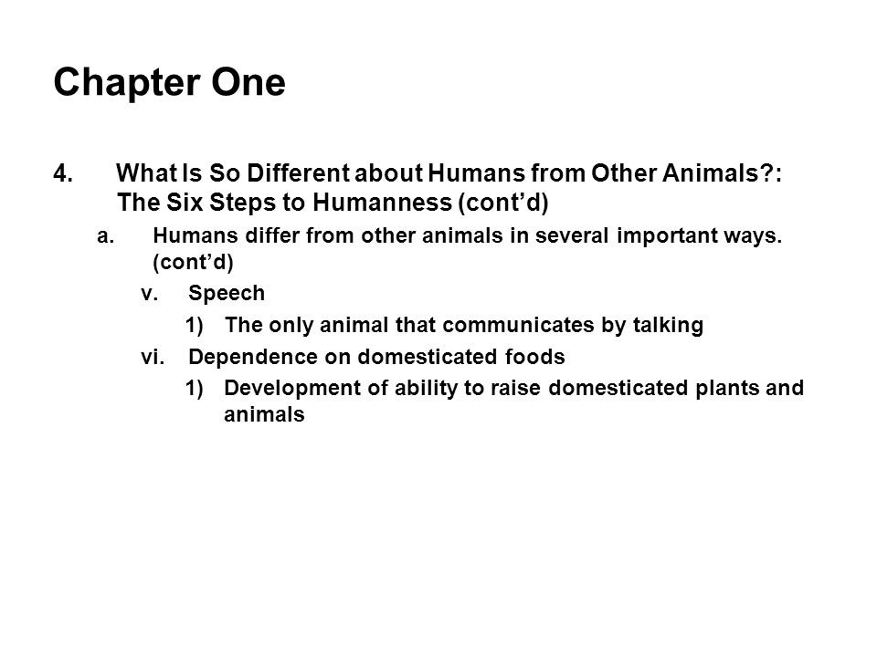 Chapter One 4.What Is So Different about Humans from Other Animals?: The Six Steps to Humanness (contd) a.Humans differ from other animals in several
