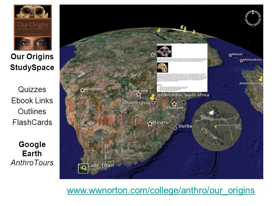 Our Origins StudySpace Quizzes Ebook Links Outlines FlashCards Google Earth AnthroTours www.wwnorton.com/college/anthro/our_origins