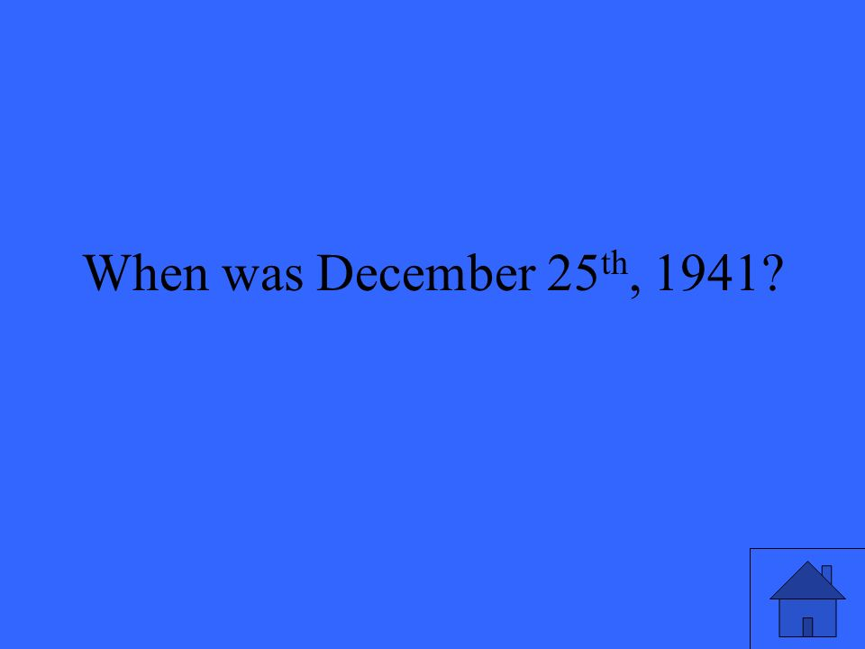 When was December 25 th, 1941