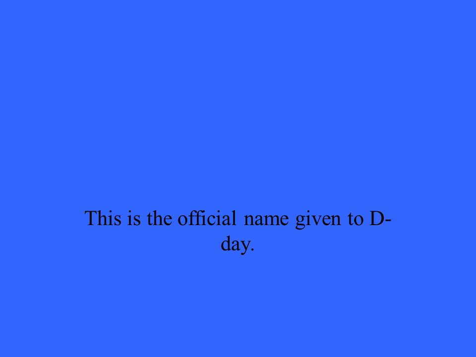 This is the official name given to D- day.