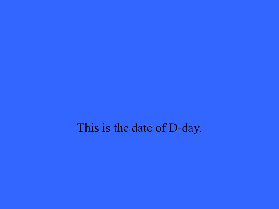 This is the date of D-day.