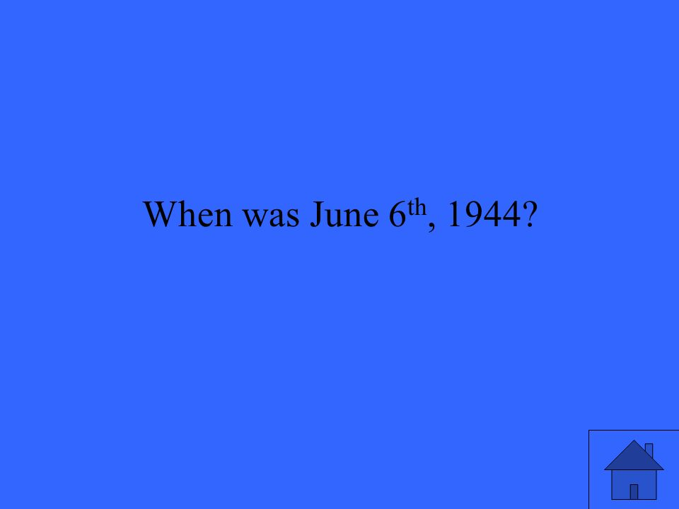 When was June 6 th, 1944
