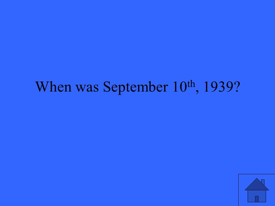When was September 10 th, 1939