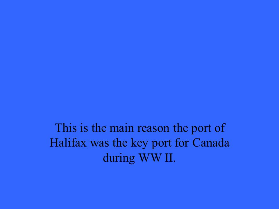 This is the main reason the port of Halifax was the key port for Canada during WW II.