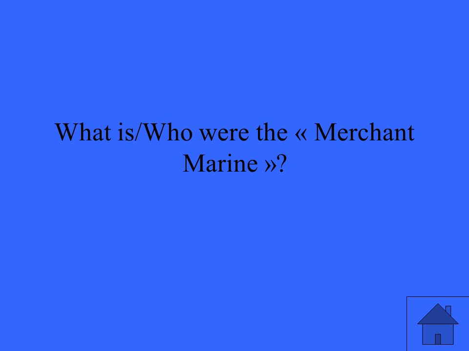 What is/Who were the « Merchant Marine »