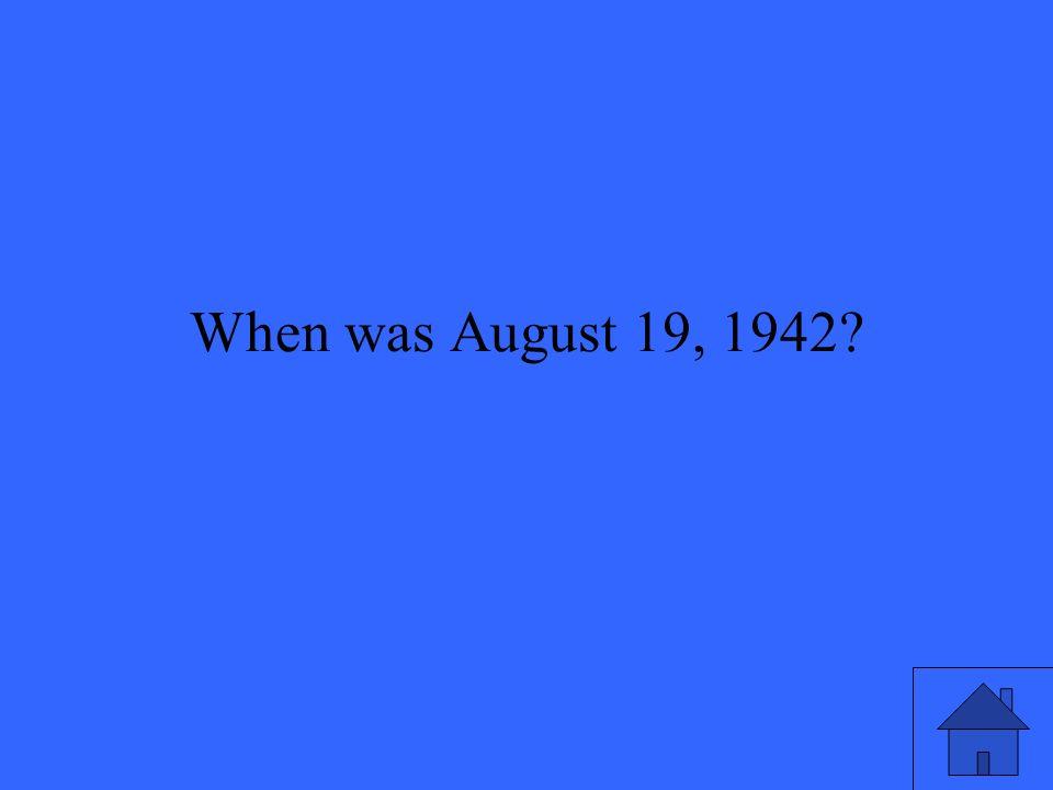 When was August 19, 1942