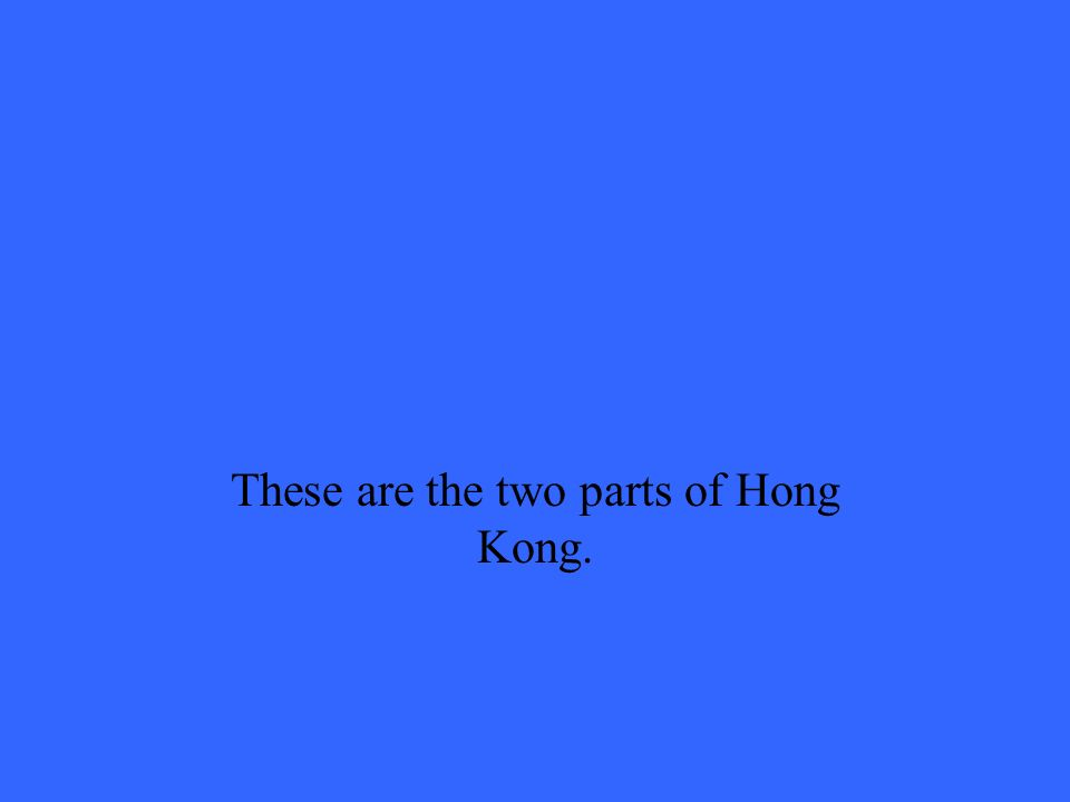 These are the two parts of Hong Kong.