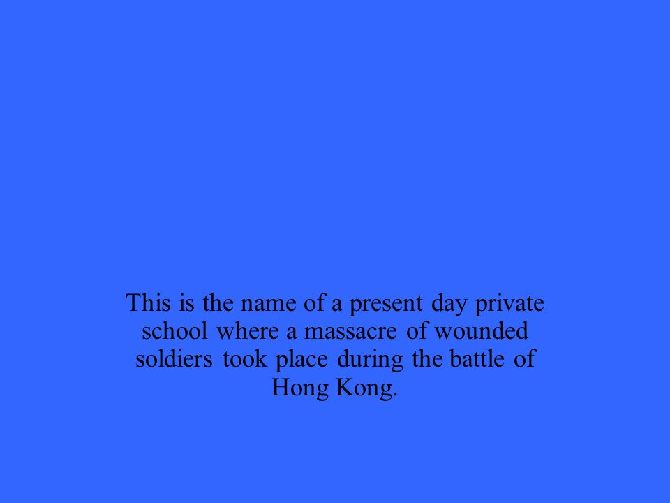 This is the name of a present day private school where a massacre of wounded soldiers took place during the battle of Hong Kong.