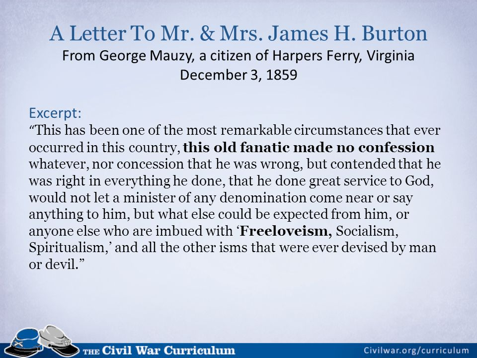 A Letter To Mr. & Mrs. James H. Burton From George Mauzy, a citizen of Harpers Ferry, Virginia December 3, 1859 Excerpt: This has been one of the most
