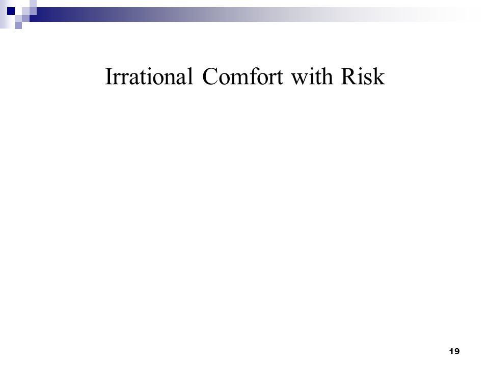 Irrational Comfort with Risk 19