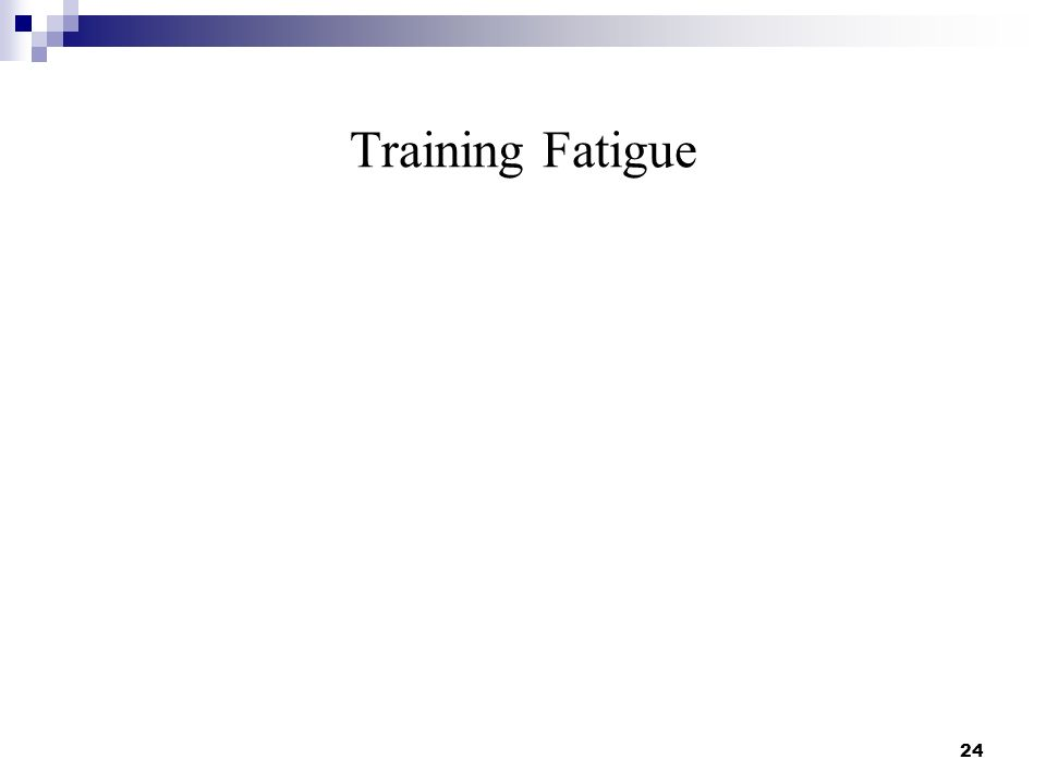 Training Fatigue 24