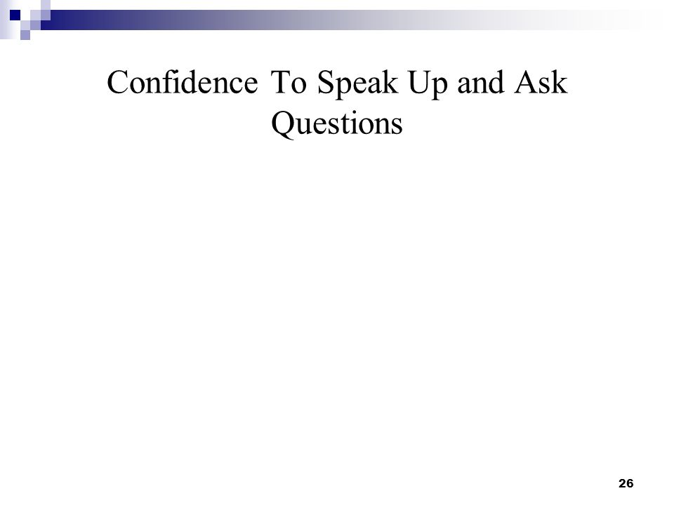 Confidence To Speak Up and Ask Questions 26