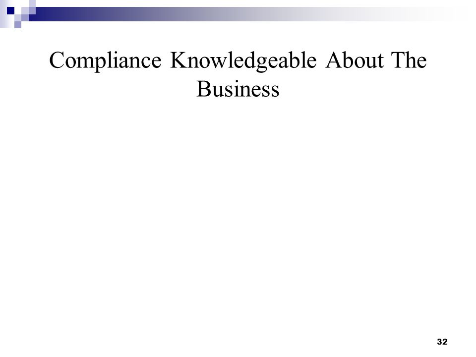 Compliance Knowledgeable About The Business 32
