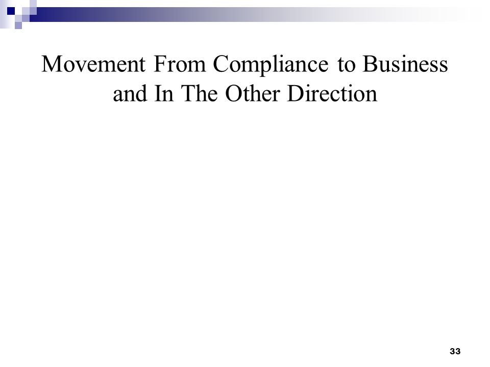Movement From Compliance to Business and In The Other Direction 33