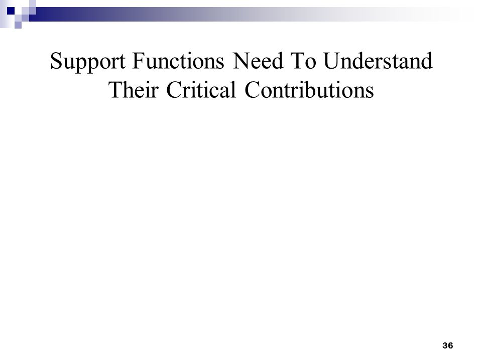 Support Functions Need To Understand Their Critical Contributions 36