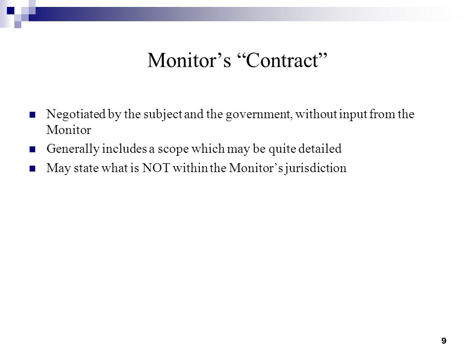 Monitors Contract Negotiated by the subject and the government, without input from the Monitor Generally includes a scope which may be quite detailed