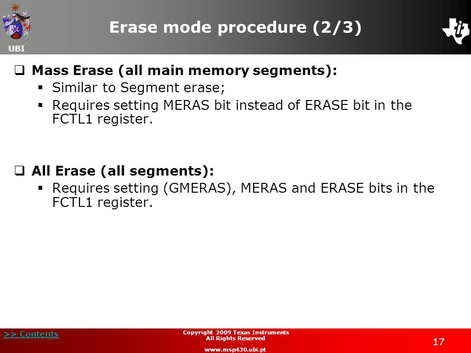 UBI >> Contents 17 Copyright 2009 Texas Instruments All Rights Reserved www.msp430.ubi.pt Erase mode procedure (2/3) Mass Erase (all main memory segme
