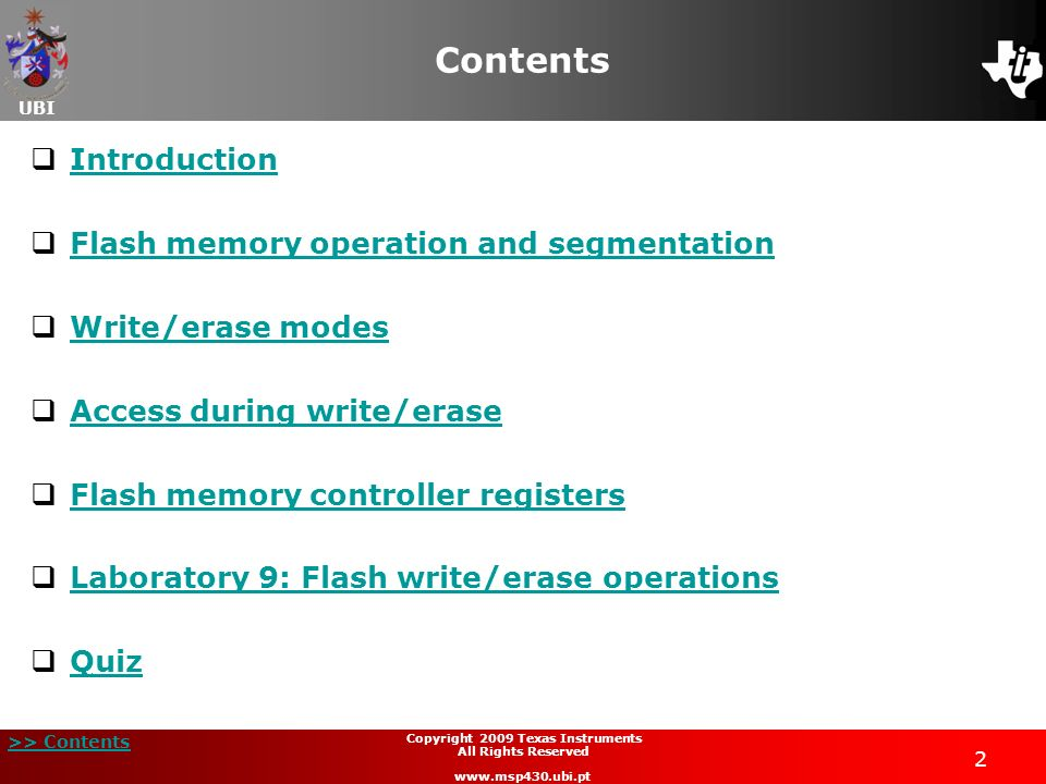 UBI >> Contents 2 Copyright 2009 Texas Instruments All Rights Reserved www.msp430.ubi.pt Contents Introduction Flash memory operation and segmentation