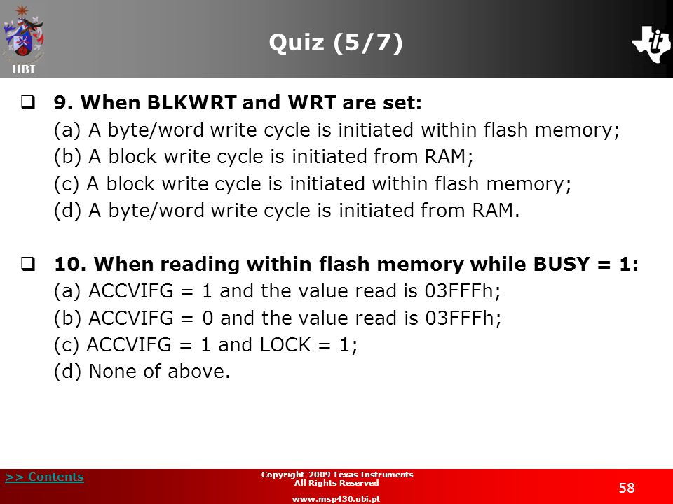 UBI >> Contents 58 Copyright 2009 Texas Instruments All Rights Reserved www.msp430.ubi.pt Quiz (5/7) 9. When BLKWRT and WRT are set: (a) A byte/word w