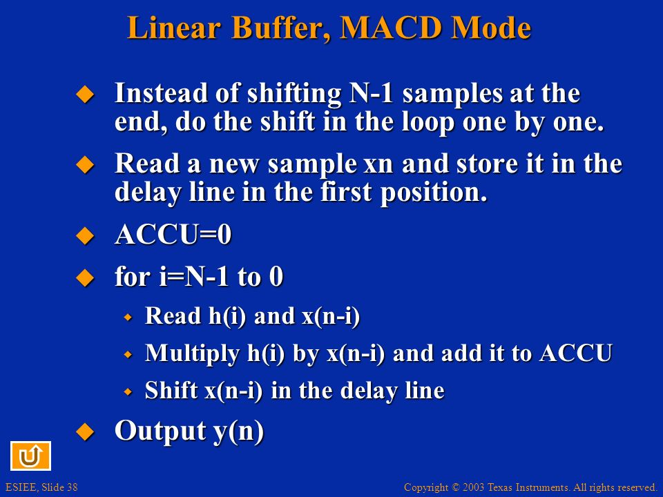 Copyright © 2003 Texas Instruments. All rights reserved. ESIEE, Slide 38 Linear Buffer, MACD Mode Instead of shifting N-1 samples at the end, do the s
