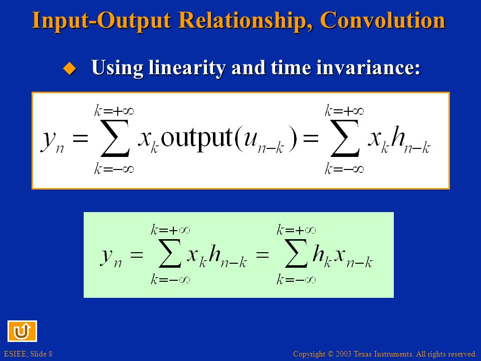 Copyright © 2003 Texas Instruments. All rights reserved. ESIEE, Slide 8 Input-Output Relationship, Convolution Using linearity and time invariance: Us
