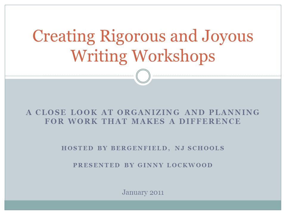 A CLOSE LOOK AT ORGANIZING AND PLANNING FOR WORK THAT MAKES A DIFFERENCE HOSTED BY BERGENFIELD, NJ SCHOOLS PRESENTED BY GINNY LOCKWOOD Creating Rigoro