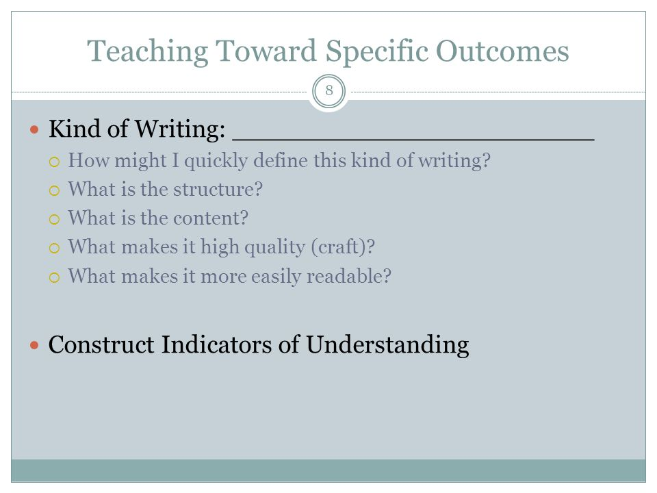 Teaching Toward Specific Outcomes 8 Kind of Writing: _______________________ How might I quickly define this kind of writing? What is the structure? W