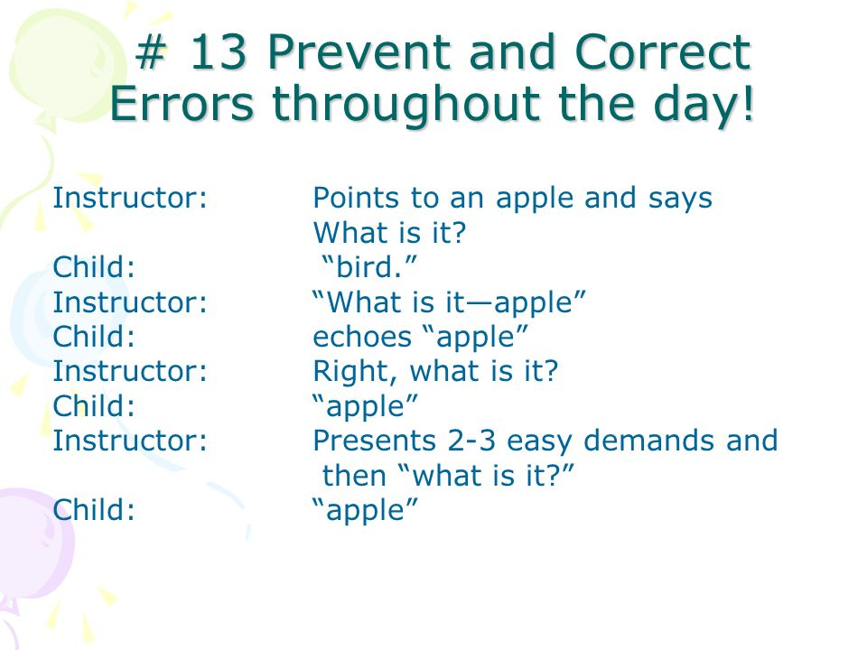 # 13 Prevent and Correct Errors throughout the day! # 13 Prevent and Correct Errors throughout the day! Instructor: Points to an apple and says What i