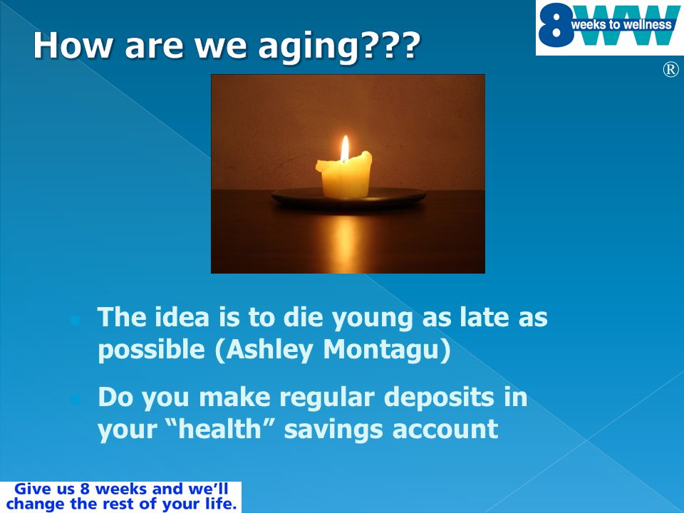 ® The idea is to die young as late as possible (Ashley Montagu) Do you make regular deposits in your health savings account