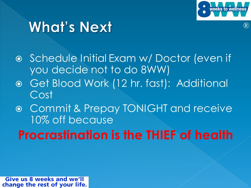 ® Schedule Initial Exam w/ Doctor (even if you decide not to do 8WW) Get Blood Work (12 hr.