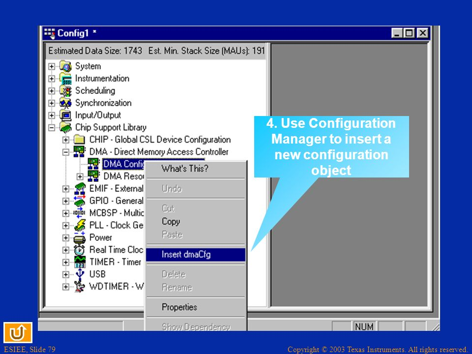 ESIEE, Slide 79 Copyright © 2003 Texas Instruments. All rights reserved. 4. Use Configuration Manager to insert a new configuration object