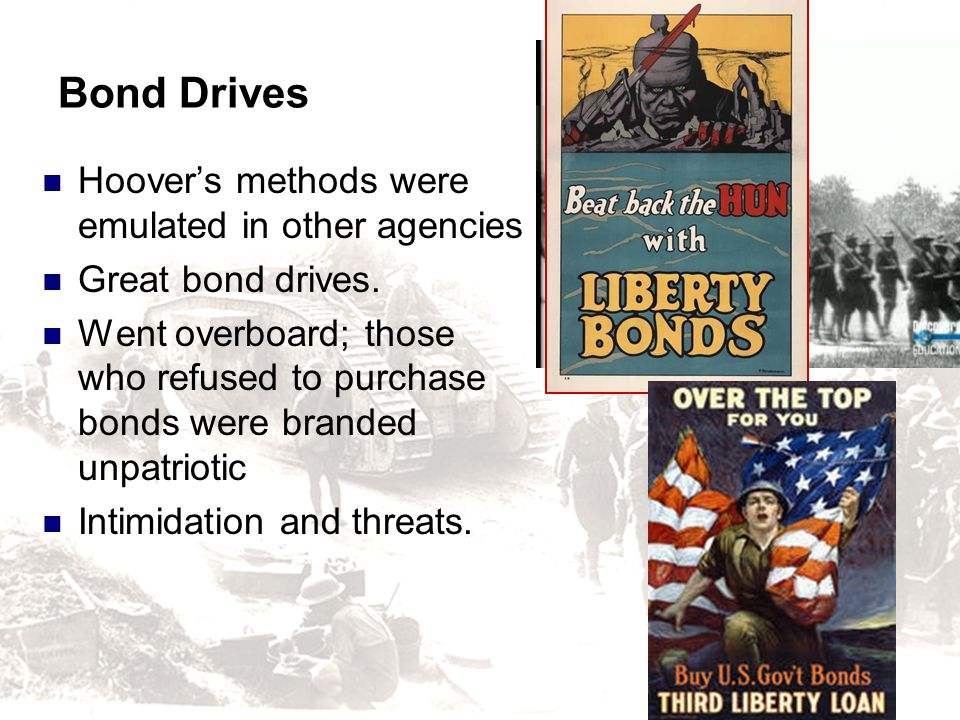 Bond Drives Hoovers methods were emulated in other agencies Great bond drives. Went overboard; those who refused to purchase bonds were branded unpatr